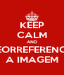 KEEP CALM AND GEORREFERENCIE A IMAGEM - Personalised Poster A4 size