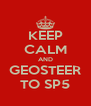 KEEP CALM AND GEOSTEER TO SP5 - Personalised Poster A4 size