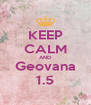 KEEP CALM AND Geovana 1.5 - Personalised Poster A4 size