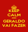 KEEP CALM AND GERALDO VAI FAZER - Personalised Poster A4 size