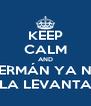 KEEP CALM AND GERMÁN YA NO LA LEVANTA - Personalised Poster A4 size