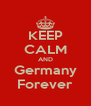 KEEP CALM AND Germany Forever - Personalised Poster A4 size