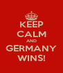 KEEP CALM AND GERMANY WINS! - Personalised Poster A4 size