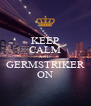 KEEP CALM AND GERMSTRIKER ON - Personalised Poster A4 size
