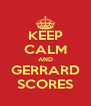 KEEP CALM AND GERRARD SCORES - Personalised Poster A4 size