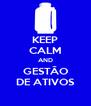 KEEP CALM AND GESTÃO DE ATIVOS - Personalised Poster A4 size