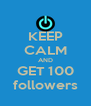 KEEP CALM AND GET 100 followers - Personalised Poster A4 size