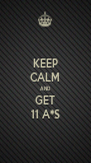 KEEP CALM AND GET 11 A*S - Personalised Poster A4 size