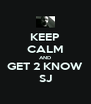KEEP CALM AND GET 2 KNOW SJ - Personalised Poster A4 size