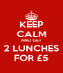 KEEP CALM AND GET 2 LUNCHES FOR £5 - Personalised Poster A4 size