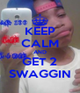 KEEP CALM AND GET 2 SWAGGIN - Personalised Poster A4 size