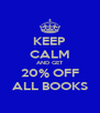 KEEP CALM AND GET 20% OFF ALL BOOKS - Personalised Poster A4 size