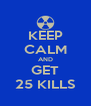 KEEP CALM AND GET 25 KILLS - Personalised Poster A4 size