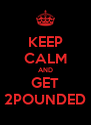 KEEP CALM AND GET 2POUNDED - Personalised Poster A4 size