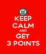KEEP CALM AND GET 3 POINTS - Personalised Poster A4 size