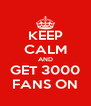 KEEP CALM AND GET 3000 FANS ON - Personalised Poster A4 size