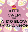 KEEP CALM AND GET A £10 BLOWDRY BY SHANNON - Personalised Poster A4 size