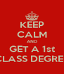 KEEP CALM AND GET A 1st CLASS DEGREE - Personalised Poster A4 size