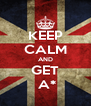KEEP CALM AND GET   A*  - Personalised Poster A4 size