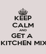 KEEP CALM AND GET A   A KITCHEN MIXER - Personalised Poster A4 size