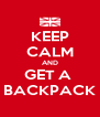 KEEP CALM AND GET A  BACKPACK - Personalised Poster A4 size