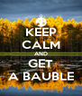 KEEP CALM AND GET A BAUBLE - Personalised Poster A4 size