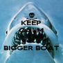 KEEP CALM AND get a BIGGER BOAT - Personalised Poster A4 size