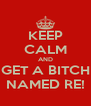 KEEP CALM AND GET A BITCH NAMED RE! - Personalised Poster A4 size