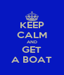 KEEP CALM AND GET A BOAT - Personalised Poster A4 size