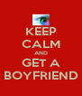 KEEP CALM AND GET A BOYFRIEND - Personalised Poster A4 size