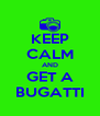 KEEP CALM AND GET A BUGATTI - Personalised Poster A4 size