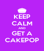 KEEP CALM AND GET A CAKEPOP - Personalised Poster A4 size