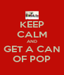 KEEP CALM AND GET A CAN OF POP - Personalised Poster A4 size