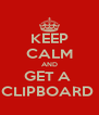 KEEP CALM AND GET A  CLIPBOARD  - Personalised Poster A4 size