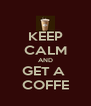 KEEP CALM AND GET A  COFFE - Personalised Poster A4 size
