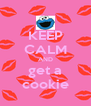 KEEP CALM AND get a cookie - Personalised Poster A4 size