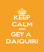 KEEP CALM AND GET A  DAIQUIRI - Personalised Poster A4 size