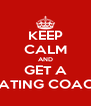 KEEP CALM AND GET A DATING COACH - Personalised Poster A4 size