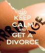 KEEP CALM AND GET A DIVORCE - Personalised Poster A4 size