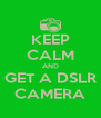KEEP CALM AND GET A DSLR CAMERA - Personalised Poster A4 size
