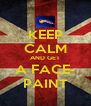 KEEP CALM AND GET A FACE- PAINT - Personalised Poster A4 size