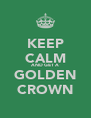 KEEP CALM AND GET A GOLDEN CROWN - Personalised Poster A4 size