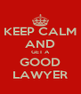 KEEP CALM AND GET A GOOD LAWYER - Personalised Poster A4 size