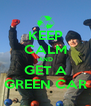 KEEP CALM AND GET A GREEN CAR - Personalised Poster A4 size