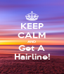 KEEP CALM AND Get A Hairline! - Personalised Poster A4 size