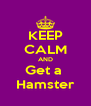 KEEP CALM AND Get a  Hamster - Personalised Poster A4 size