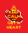 KEEP CALM AND GET A HEART - Personalised Poster A4 size