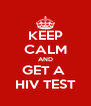 KEEP CALM AND GET A  HIV TEST - Personalised Poster A4 size