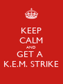KEEP CALM AND GET A  K.E.M. STRIKE - Personalised Poster A4 size