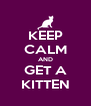 KEEP CALM AND GET A KITTEN - Personalised Poster A4 size